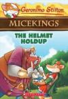 The Helmet Holdup (Geronimo Stilton Micekings #6) - Geronimo Stilton