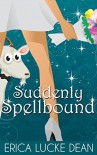 Suddenly Spellbound (The Ivie McKie Chronicles Book 2) - Erica Lucke Dean