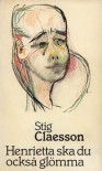 Henrietta ska du också glömma - Stig Claesson