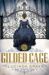 The Gilded Cage - Lucinda Gray