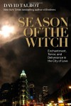 Season of the Witch: Enchantment, Terror and Deliverance in the City of Love - David Talbot