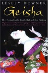 Geisha The secret history of a vanishing world - Lesley Downer