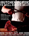 The Butcher's Guide to Well-Raised Meat: How to Buy, Cut, and Cook Great Beef, Lamb, Pork, Poultry, and More - Joshua Applestone, Jessica Applestone, Alexandra Zissu