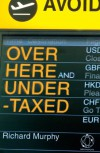 Over Here and Undertaxed: Multinationals, Tax Avoidance and You - Richard Murphy