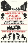 Molotov's Magic Lantern: A Journey In Russian History - Rachel Polonsky