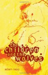 The Children and the Wolves - Adam Rapp