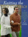 Knitting The New Classics: 60 Exquisite Sweaters From The Studios Of Classic Elite - Kristin Nicholas