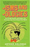 'Isms & 'Ologies: All the Movements, Ideologies and Doctrines That Have Shaped Our World - Arthur Goldwag