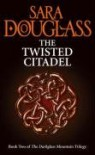 The Twisted Citadel (DarkGlass Mountain, #2) - Sara Douglass