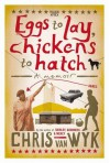 Eggs to Lay, Chickens to Hatch: A Memoir - Chris van Wyk