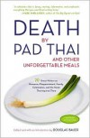 Death by Pad Thai: And Other Unforgettable Meals - Douglas Bauer