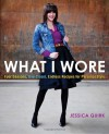 What I Wore: Four Seasons, One Closet, Endless Recipes for Personal Style - Jessica Quirk