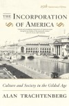 The Incorporation of America: Culture and Society in the Gilded Age - Alan Trachtenberg