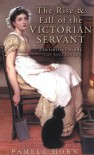 The Rise & Fall of the Victorian Servant - Pamela Horn