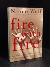 Fire With Fire: The New Female Power and How It Will Change the 21st Century - Naomi Wolf
