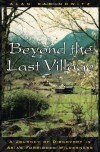 Beyond the Last Village: A Journey of Discovery in Asia's Forbidden Wilderness - Alan Rabinowitz