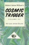 Cosmic Trigger 3: My Life After Death - Robert Anton Wilson