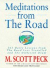 Meditations From The Road: 365 Daily Lessons From The Road Less Travelled and The Different Drum - M. Scott Peck