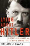 Lying about Hitler: History, Holocaust, and the David Irving Trial - Richard Evans
