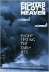 Fighter Pilot's Heaven: Flight Testing the Early Jets - Donald S. Lopez