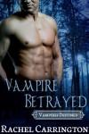 Vampire Betrayed - Rachel Carrington