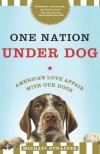 One Nation Under Dog: Adventures in the New World of Prozac-Popping Puppies, Dog-Park Politics, and Organic Pet Food - Michael Schaffer