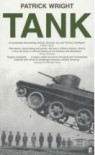 Tank: The Progress of a Monstrous War Machine - Patrick Wright
