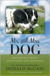 Mr. and Mrs. Dog: Our Travels, Trials, Adventures, and Epiphanies - Donald McCaig