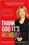 Thank God It's Monday!: How to Create a Workplace You and Your Customers Love - Roxanne Emmerich
