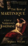 The Rose of Martinique: A Life of Napoleon's Josephine - Andrea Stuart