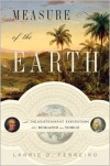 Measure of the Earth: The Enlightenment Expedition That Reshaped Our World - Larrie D. Ferreiro