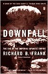 Downfall: The End of the Imperial Japanese Empire - Richard B. Frank