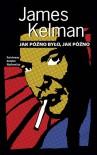 Jak późno było, jak późno - James Kelman