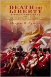 Death or Liberty: African Americans and Revolutionary America - Douglas R. Egerton