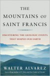 The Mountains of Saint Francis: Discovering the Geologic Events That Shaped Our Earth - Walter Alvarez