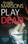 Play Dead: A gripping serial killer thriller - Angela Marsons