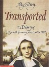 Transported: The Diary of Elizabeth Harvey, Australia, 1790 - Goldie Alexander