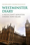 Westminster Diary: A Reluctant Minister under Tony Blair - Bernard Donoughue