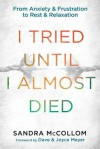 I Tried Until I Almost Died: From Anxiety and Frustration to Rest and Relaxation - Sandra McCollom
