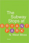 The Subway Stops at Bryant Park - N. West Moss