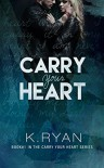 Carry Your Heart - K.   Ryan