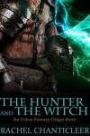 The Hunter and the Witch (Crescent City Arcana) - Rachel Chanticleer