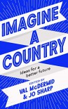 Imagine A Country: Ideas for a Better Future - Jo Sharp, Val McDermid