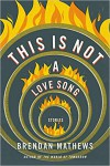 This is Not a Love Song - Brendan Mathews