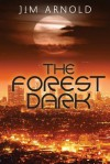 The Forest Dark - Jim  Arnold