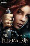 Die Feenjägerin: Roman - Elizabeth May