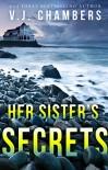 Her Sister's Secrets - V. J. Chambers