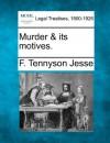 Murder & its motives. - F. Tennyson Jesse