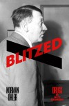 Blitzed: Drugs in Nazi Germany - Norman Ohler