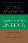 Las 21 Cualidades Indispensables de un Lider: Conviertase en una Persona Que los Demas Quieren Seguir - John C. Maxwell